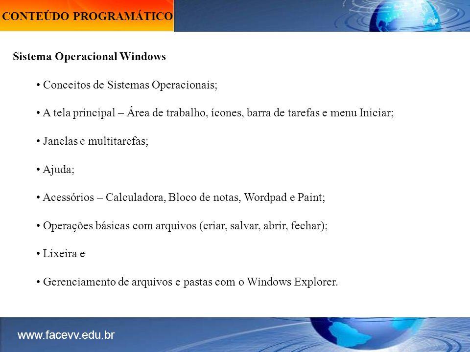 Sistema Operacional Windows Conceitos de Sistemas Operacionais; A tela principal – Área de trabalho, ícones, barra de tarefas e menu Iniciar; Janelas e multitarefas; Ajuda; Acessórios – Calculadora, Bloco de notas, Wordpad e Paint; Operações básicas com arquivos (criar, salvar, abrir, fechar); Lixeira e Gerenciamento de arquivos e pastas com o Windows Explorer.