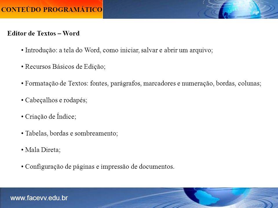 CONTEÚDO PROGRAMÁTICO Editor de Textos – Word Introdução: a tela do Word, como iniciar, salvar e abrir um arquivo; Recursos Básicos de Edição; Formata