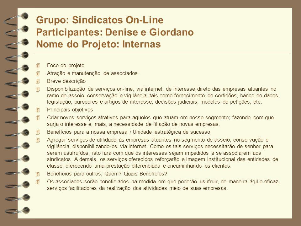 Grupo: Sindicatos On-Line Participantes: Denise e Giordano Nome do Projeto: Internas 4 Foco do projeto 4 Atração e manutenção de associados. 4 Breve d