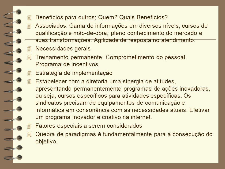 4 Benefícios para outros; Quem? Quais Benefícios? 4 Associados. Gama de informações em diversos níveis, cursos de qualificação e mão-de-obra; pleno co