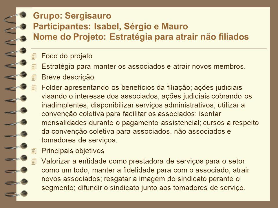 Grupo: Sergisauro Participantes: Isabel, Sérgio e Mauro Nome do Projeto: Estratégia para atrair não filiados 4 Foco do projeto 4 Estratégia para mante