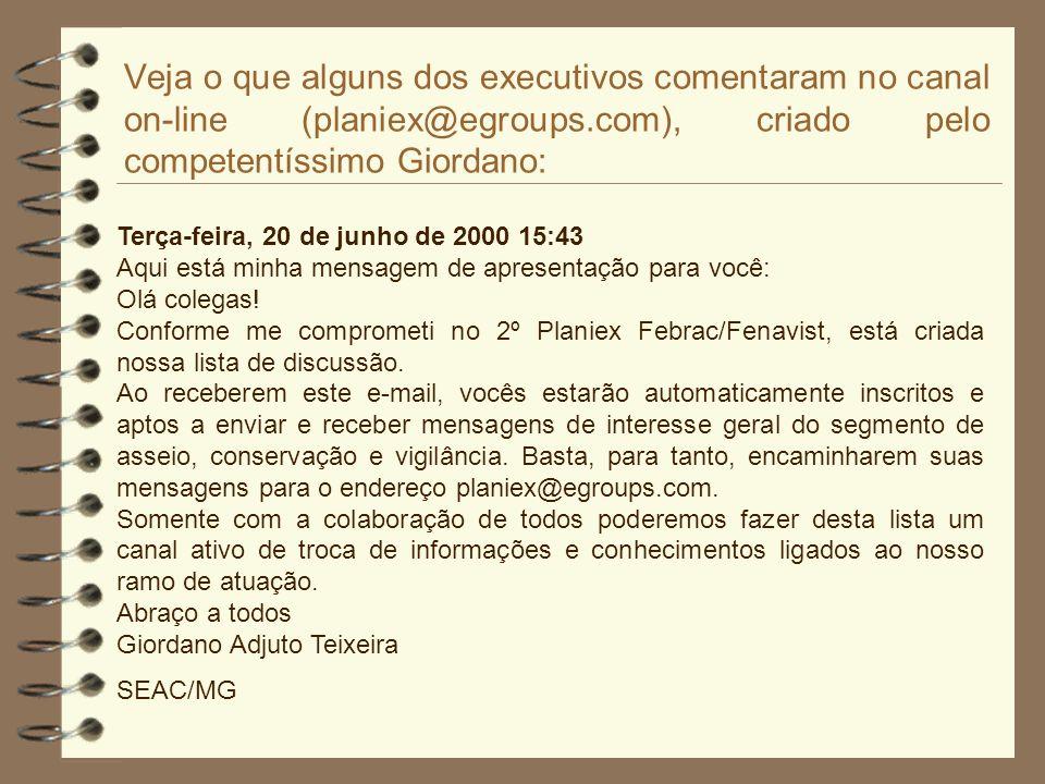 Veja o que alguns dos executivos comentaram no canal on-line (planiex@egroups.com), criado pelo competentíssimo Giordano: Terça-feira, 20 de junho de