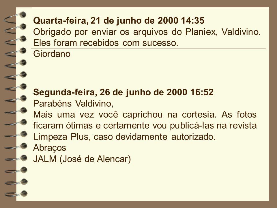 Quarta-feira, 21 de junho de 2000 14:35 Obrigado por enviar os arquivos do Planiex, Valdivino. Eles foram recebidos com sucesso. Giordano Segunda-feir