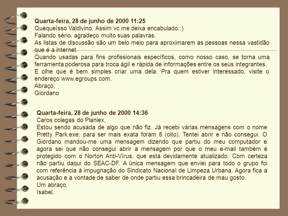 Quarta-feira, 28 de junho de 2000 11:25 Quequeísso Valdivino. Assim vc me deixa encabulado.:) Falando sério, agradeço muito suas palavras. As listas d