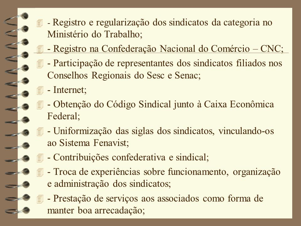 4 - Registro e regularização dos sindicatos da categoria no Ministério do Trabalho; 4 - Registro na Confederação Nacional do Comércio – CNC; 4 - Parti