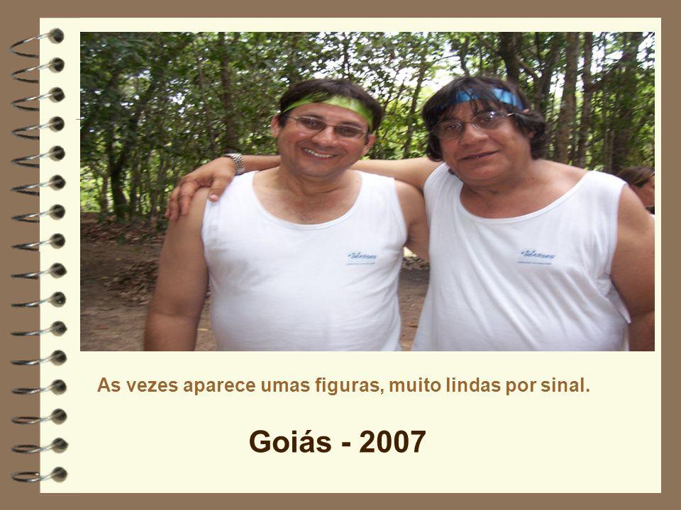 As vezes aparece umas figuras, muito lindas por sinal. Goiás - 2007
