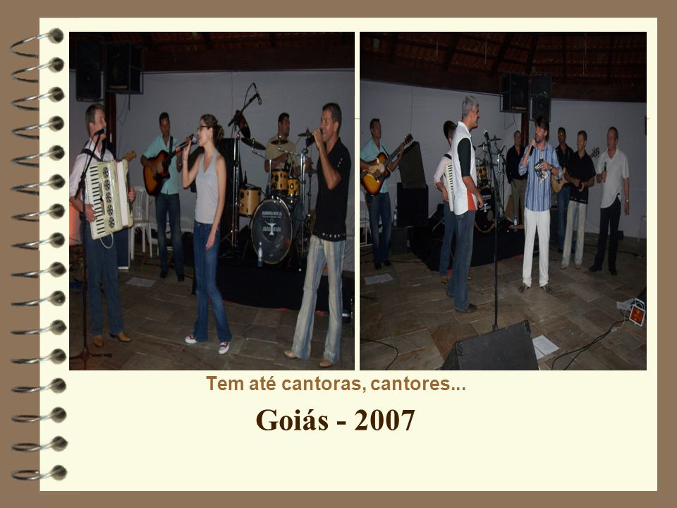 Tem até cantoras, cantores... Goiás - 2007