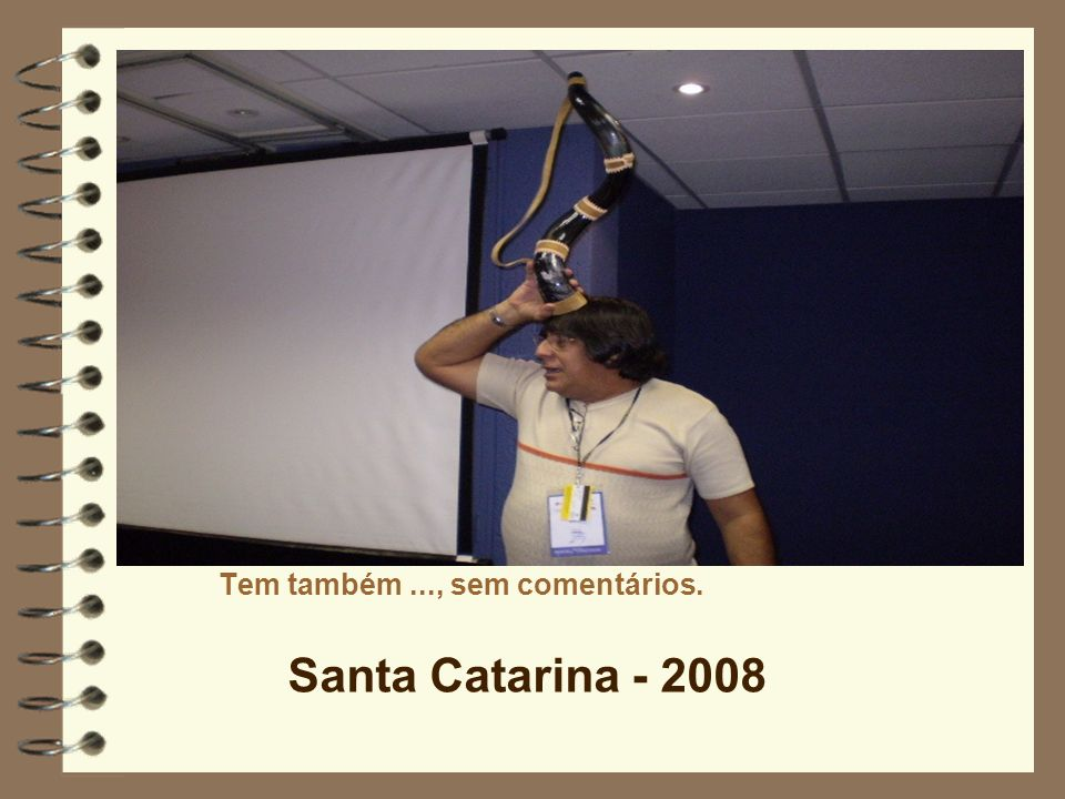 Tem também..., sem comentários. Santa Catarina - 2008