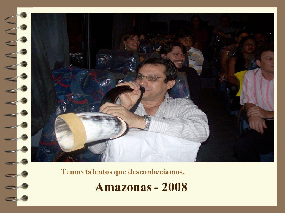 Temos talentos que desconheciamos. Amazonas - 2008