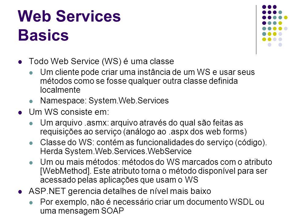 Web Services Basics Todo Web Service (WS) é uma classe Um cliente pode criar uma instância de um WS e usar seus métodos como se fosse qualquer outra c