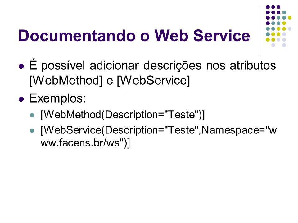Documentando o Web Service É possível adicionar descrições nos atributos [WebMethod] e [WebService] Exemplos: [WebMethod(Description=