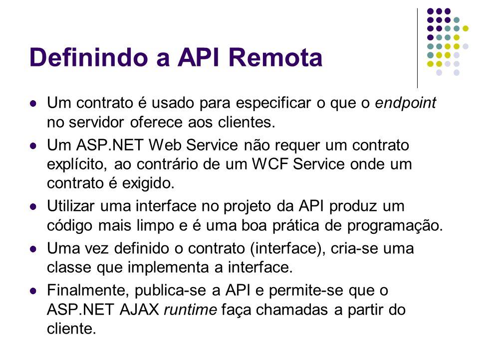 Definindo a API Remota Um contrato é usado para especificar o que o endpoint no servidor oferece aos clientes. Um ASP.NET Web Service não requer um co