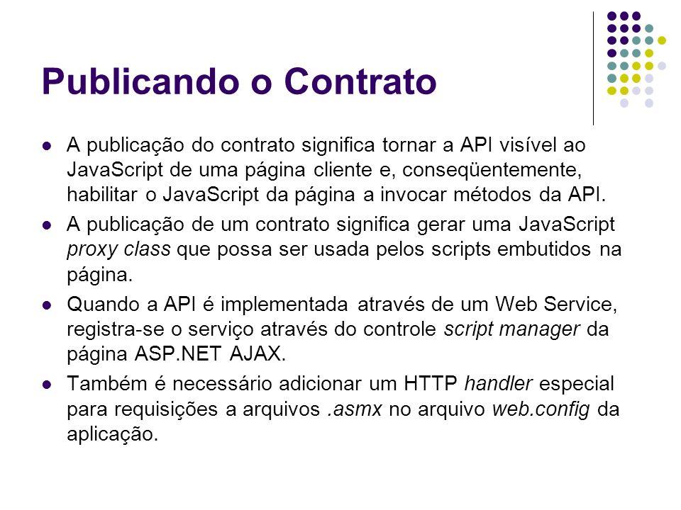 Publicando o Contrato A publicação do contrato significa tornar a API visível ao JavaScript de uma página cliente e, conseqüentemente, habilitar o Jav