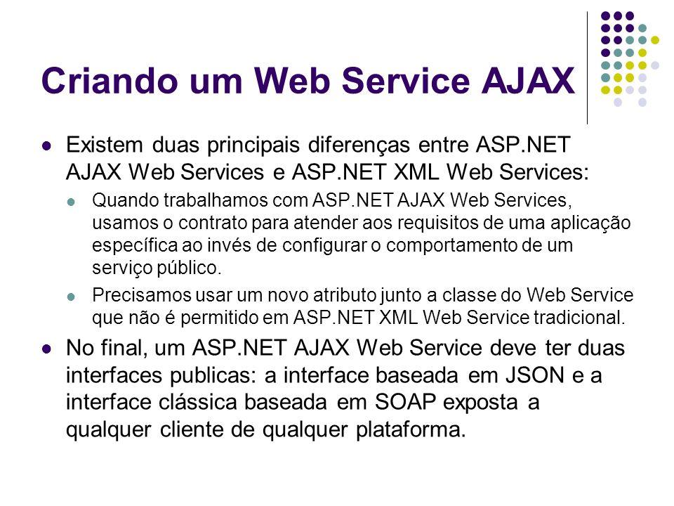 Criando um Web Service AJAX Existem duas principais diferenças entre ASP.NET AJAX Web Services e ASP.NET XML Web Services: Quando trabalhamos com ASP.
