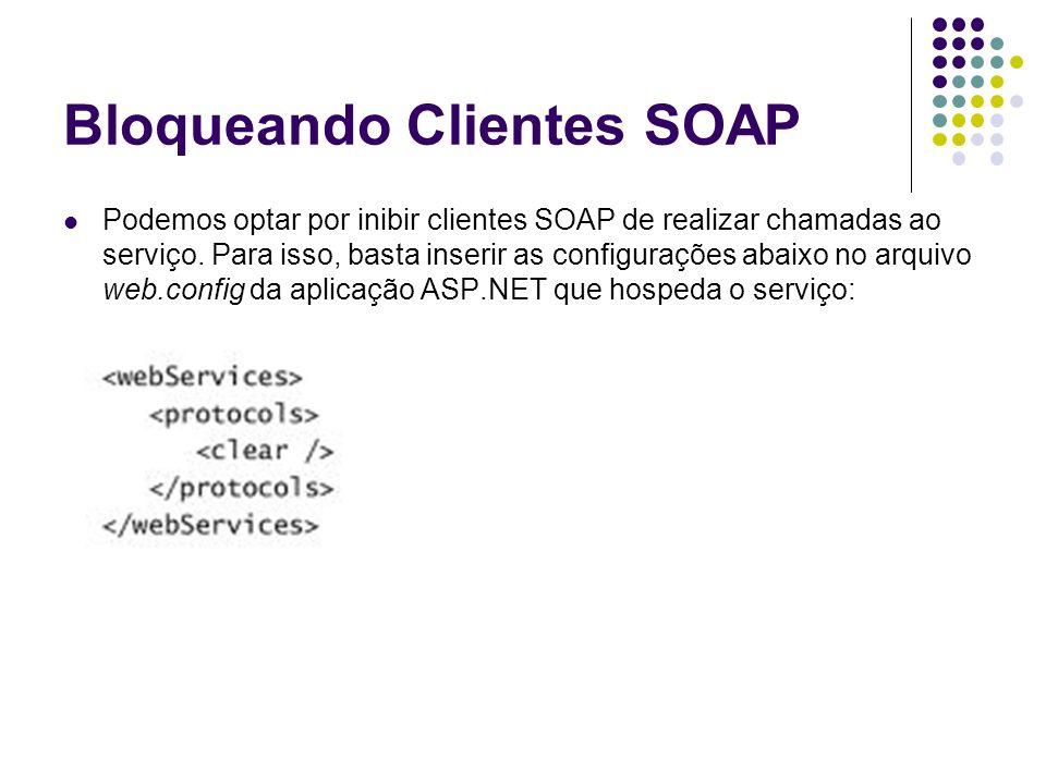 Bloqueando Clientes SOAP Podemos optar por inibir clientes SOAP de realizar chamadas ao serviço. Para isso, basta inserir as configurações abaixo no a