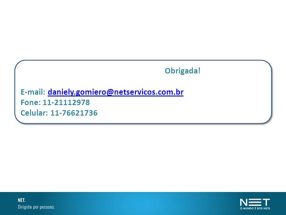 Obrigada! E-mail: daniely.gomiero@netservicos.com.brdaniely.gomiero@netservicos.com.br Fone: 11-21112978 Celular: 11-76621736 Obrigada! E-mail: daniel