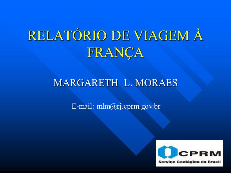 RELATÓRIO DE VIAGEM À FRANÇA MARGARETH L. MORAES E-mail: mlm@rj.cprm.gov.br