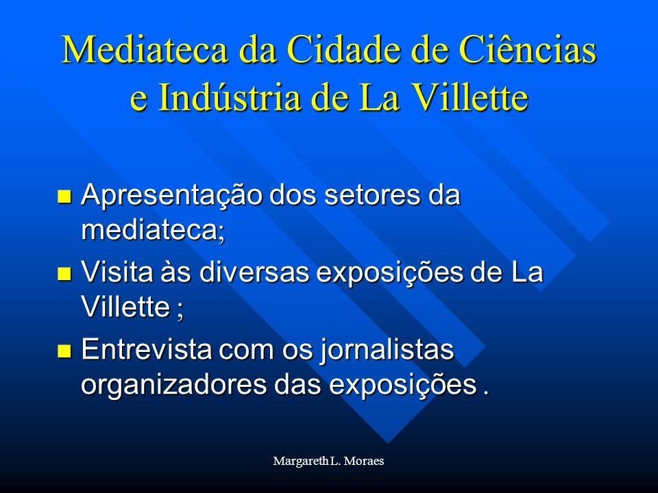 Margareth L. Moraes Mediateca da Cidade de Ciências e Indústria de La Villette Apresentação dos setores da mediateca ; Apresentação dos setores da med