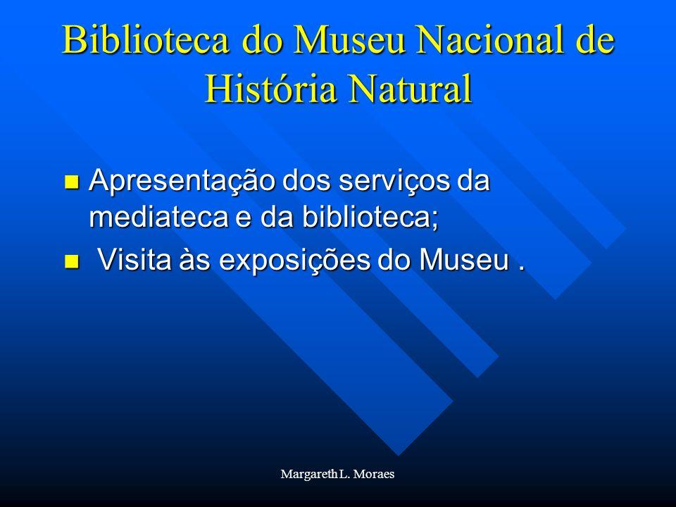 Margareth L. Moraes Biblioteca do Museu Nacional de História Natural Apresentação dos serviços da mediateca e da biblioteca; Apresentação dos serviços