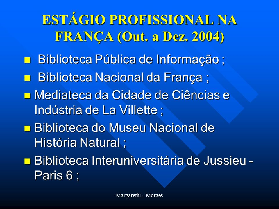 Margareth L. Moraes ESTÁGIO PROFISSIONAL NA FRANÇA (Out. a Dez. 2004) Biblioteca Pública de Informação ; Biblioteca Pública de Informação ; Biblioteca