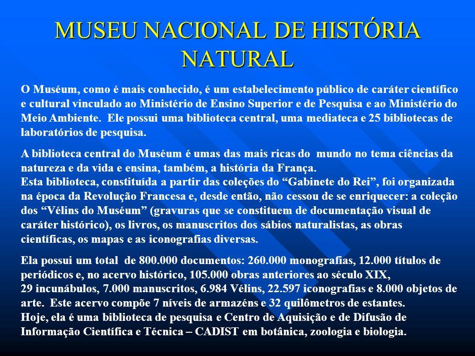 MUSEU NACIONAL DE HISTÓRIA NATURAL O Muséum, como é mais conhecido, é um estabelecimento público de caráter científico e cultural vinculado ao Ministé