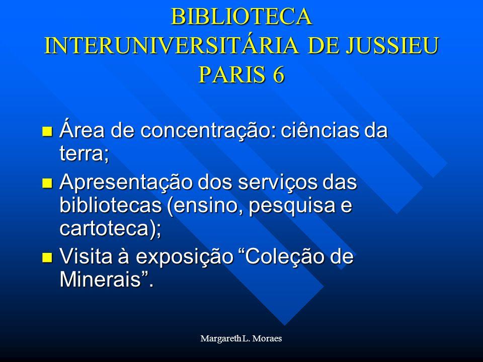 Margareth L. Moraes BIBLIOTECA INTERUNIVERSITÁRIA DE JUSSIEU PARIS 6 Área de concentração: ciências da terra; Área de concentração: ciências da terra;