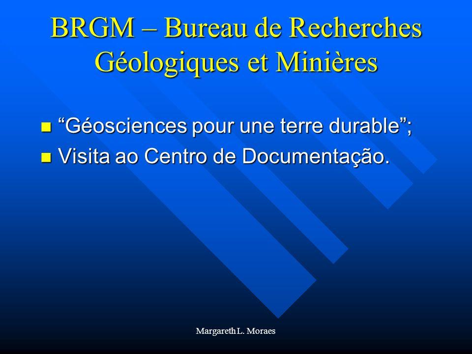 Margareth L. Moraes BRGM – Bureau de Recherches Géologiques et Minières Géosciences pour une terre durable; Géosciences pour une terre durable; Visita