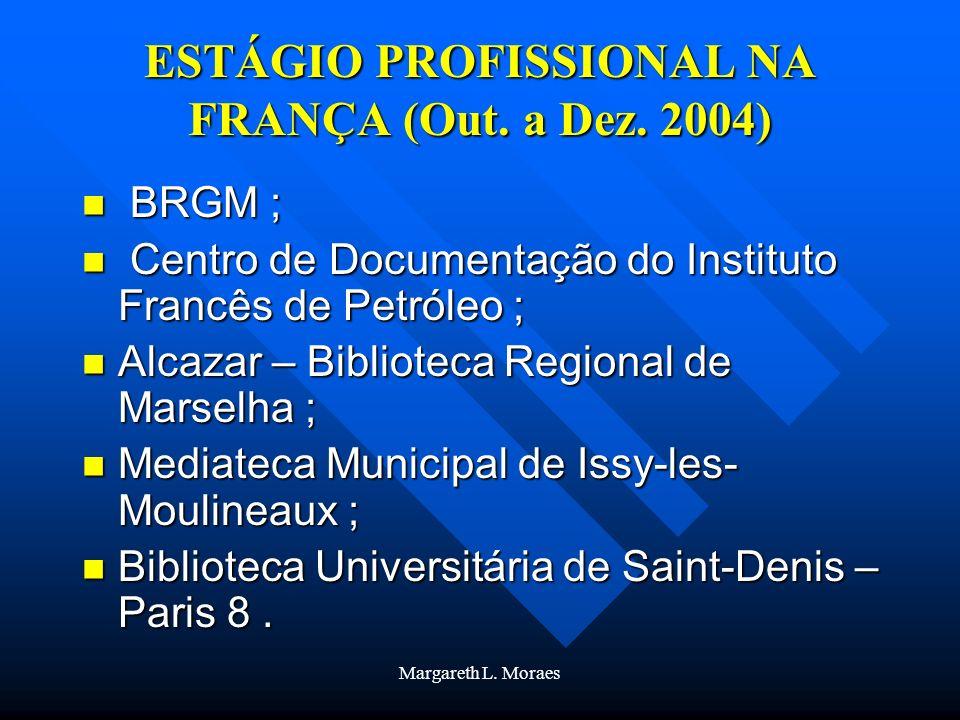Margareth L. Moraes ESTÁGIO PROFISSIONAL NA FRANÇA (Out. a Dez. 2004) BRGM ; BRGM ; Centro de Documentação do Instituto Francês de Petróleo ; Centro d