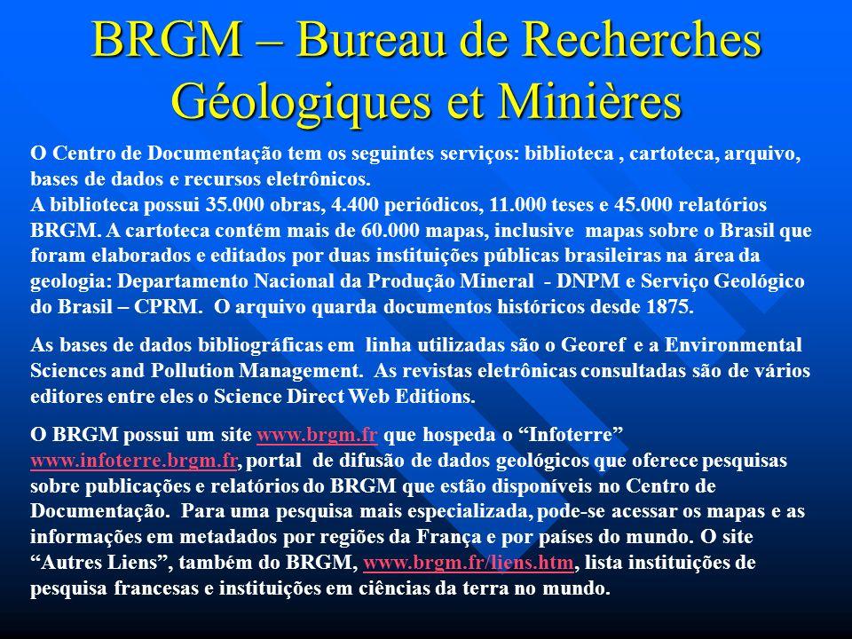 BRGM – Bureau de Recherches Géologiques et Minières O Centro de Documentação tem os seguintes serviços: biblioteca, cartoteca, arquivo, bases de dados