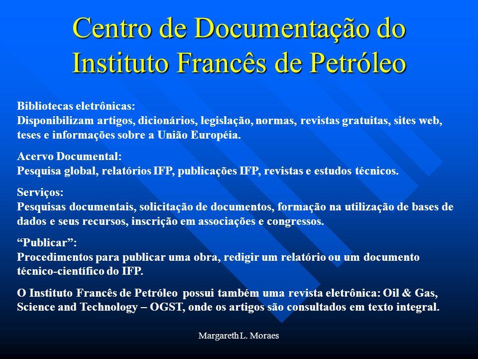 Margareth L. Moraes Centro de Documentação do Instituto Francês de Petróleo Bibliotecas eletrônicas: Disponibilizam artigos, dicionários, legislação,