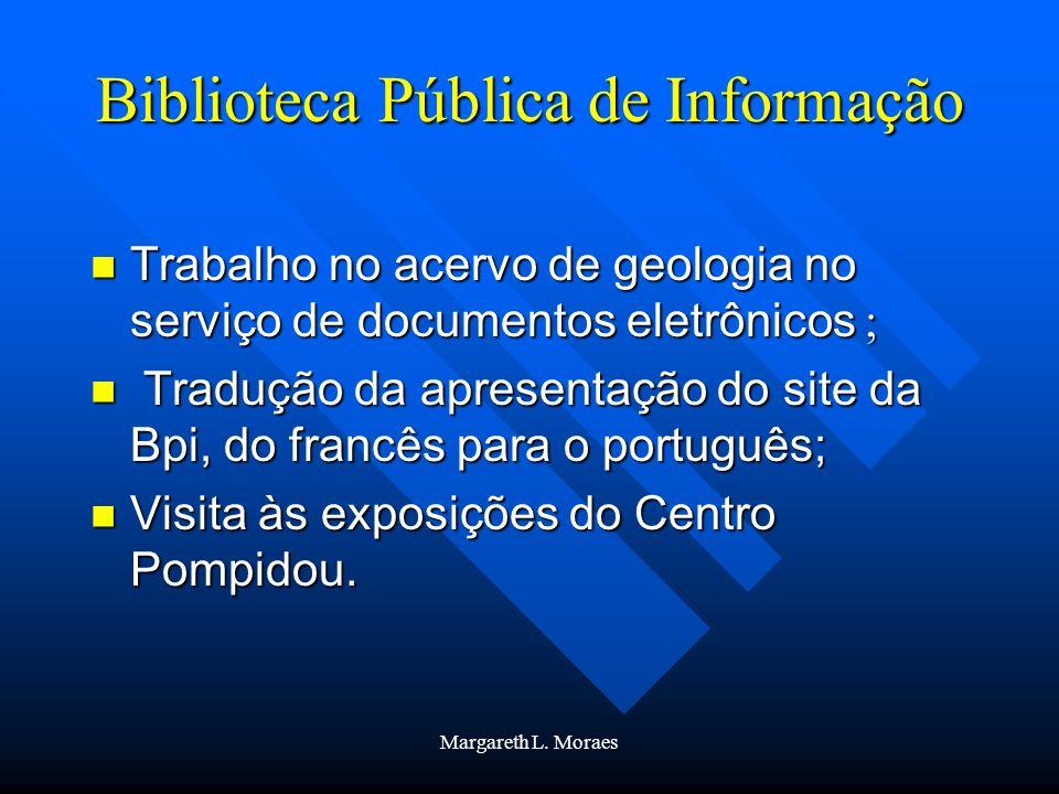 Margareth L. Moraes Biblioteca Pública de Informação Trabalho no acervo de geologia no serviço de documentos eletrônicos ; Trabalho no acervo de geolo