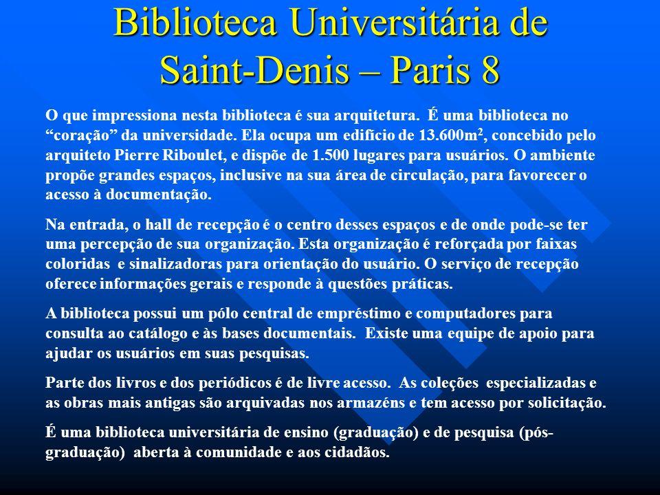 Biblioteca Universitária de Saint-Denis – Paris 8 O que impressiona nesta biblioteca é sua arquitetura. É uma biblioteca no coração da universidade. E