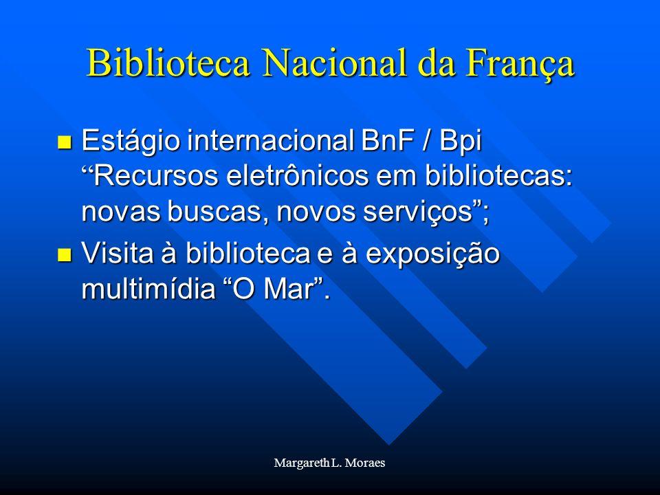 Margareth L. Moraes Biblioteca Nacional da França Estágio internacional BnF / Bpi Recursos eletrônicos em bibliotecas: novas buscas, novos serviços; E