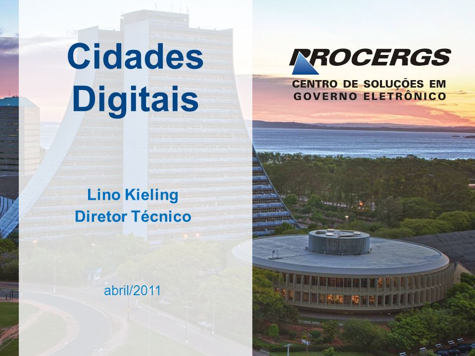Cidades Digitais abril/2011 Lino Kieling Diretor Técnico