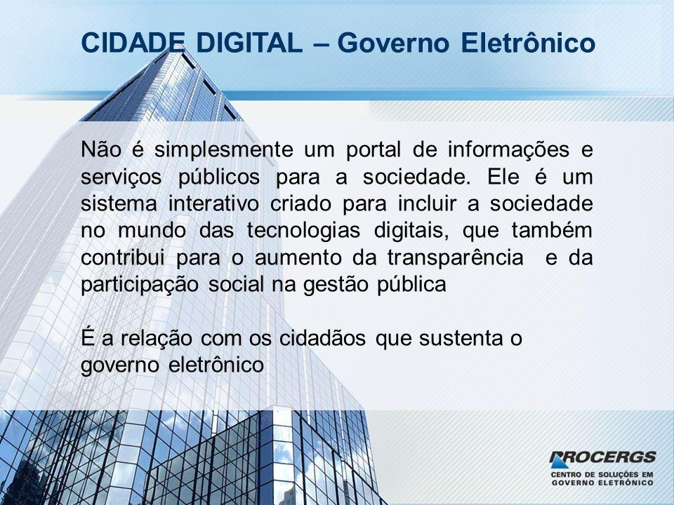 CIDADE DIGITAL – Governo Eletrônico Não é simplesmente um portal de informações e serviços públicos para a sociedade.