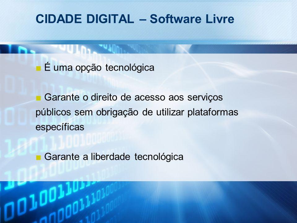 CIDADE DIGITAL – Software Livre É uma opção tecnológica Garante o direito de acesso aos serviços públicos sem obrigação de utilizar plataformas específicas Garante a liberdade tecnológica
