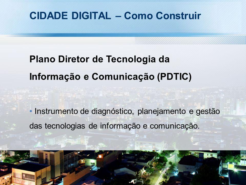 CIDADE DIGITAL – Como Construir Plano Diretor de Tecnologia da Informação e Comunicação (PDTIC) Instrumento de diagnóstico, planejamento e gestão das tecnologias de informação e comunicação.