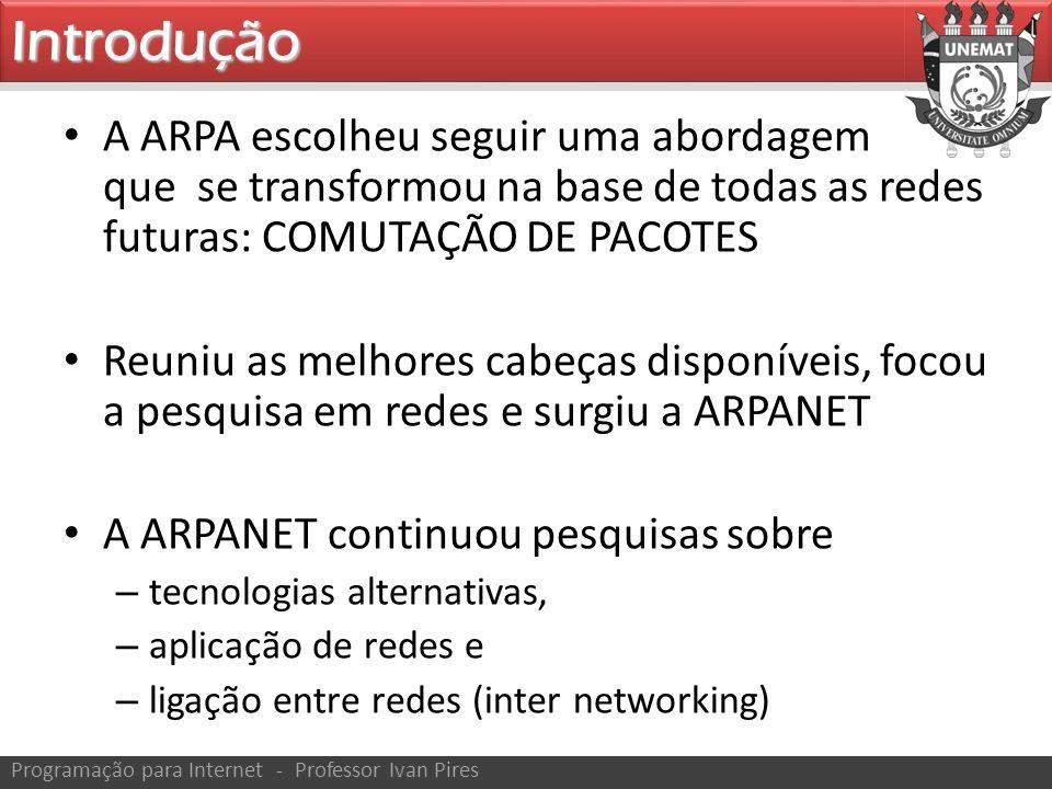 A ARPA escolheu seguir uma abordagem que se transformou na base de todas as redes futuras: COMUTAÇÃO DE PACOTES Reuniu as melhores cabeças disponíveis
