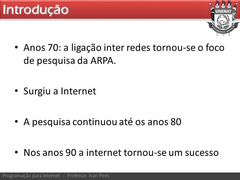 Anos 70: a ligação inter redes tornou-se o foco de pesquisa da ARPA. Surgiu a Internet A pesquisa continuou até os anos 80 Nos anos 90 a internet torn