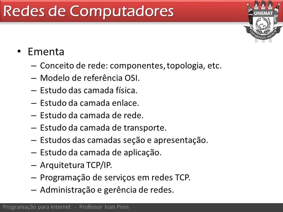 Ementa – Conceito de rede: componentes, topologia, etc. – Modelo de referência OSI. – Estudo das camada física. – Estudo da camada enlace. – Estudo da