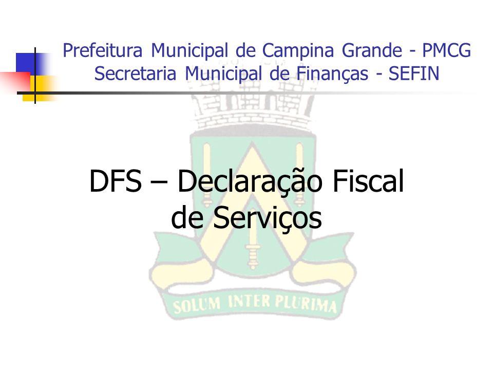 Prefeitura Municipal de Campina Grande - PMCG Secretaria Municipal de Finanças - SEFIN DFS – Declaração Fiscal de Serviços