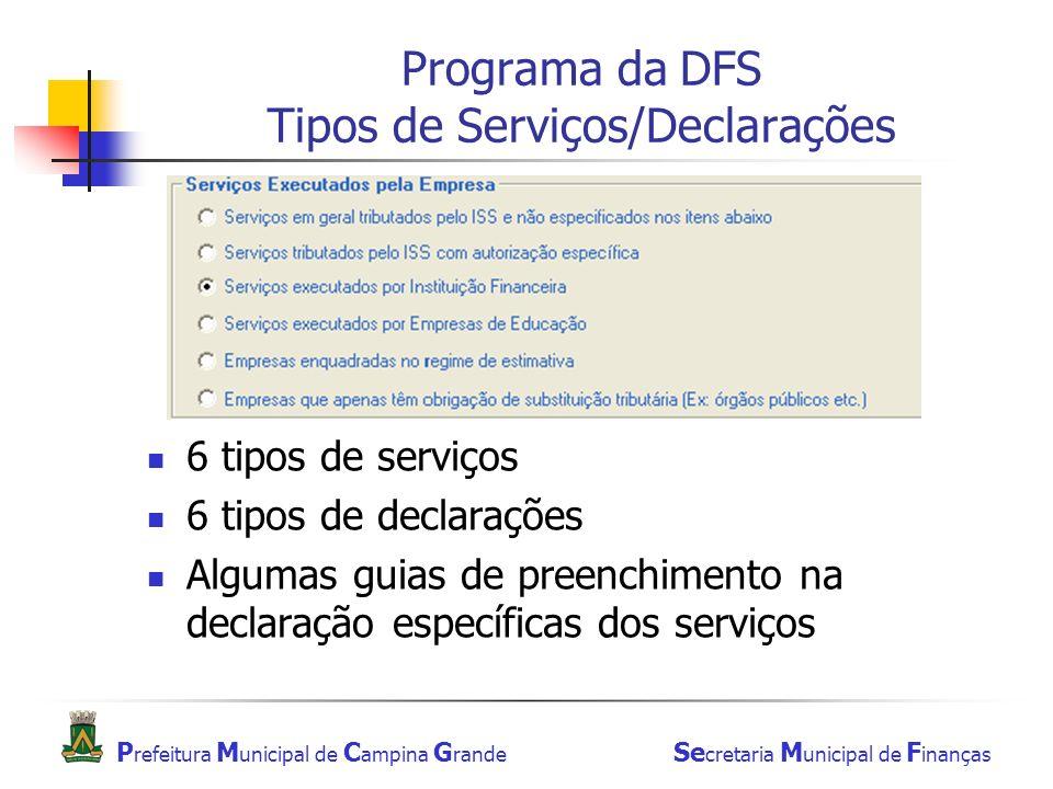 P refeitura M unicipal de C ampina G rande Se cretaria M unicipal de F inanças Programa da DFS Tipos de Serviços/Declarações 6 tipos de serviços 6 tipos de declarações Algumas guias de preenchimento na declaração específicas dos serviços