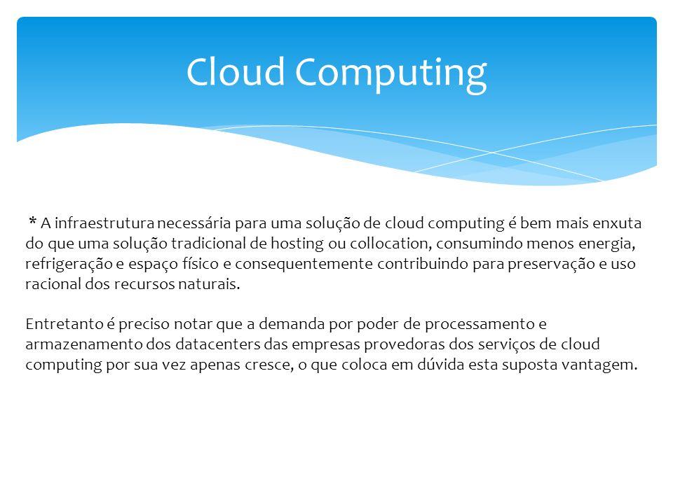 Cloud Computing * A infraestrutura necessária para uma solução de cloud computing é bem mais enxuta do que uma solução tradicional de hosting ou collo
