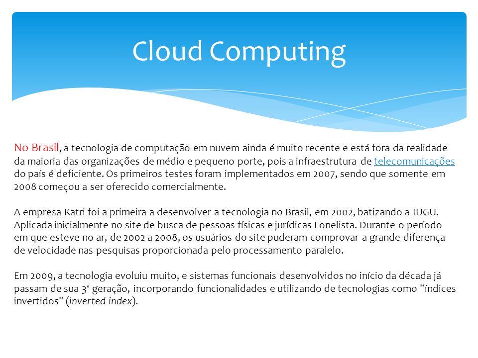 Cloud Computing No Brasil, a tecnologia de computação em nuvem ainda é muito recente e está fora da realidade da maioria das organizações de médio e p