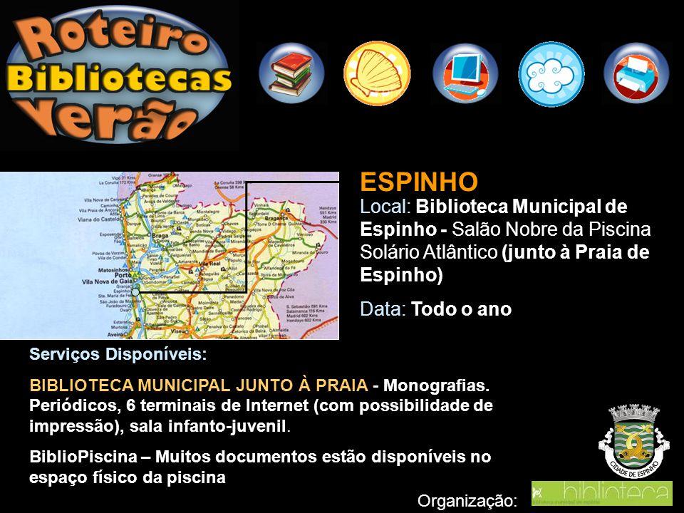 Organização: ESPINHO Local: Biblioteca Municipal de Espinho - Salão Nobre da Piscina Solário Atlântico (junto à Praia de Espinho) Data: Todo o ano Ser