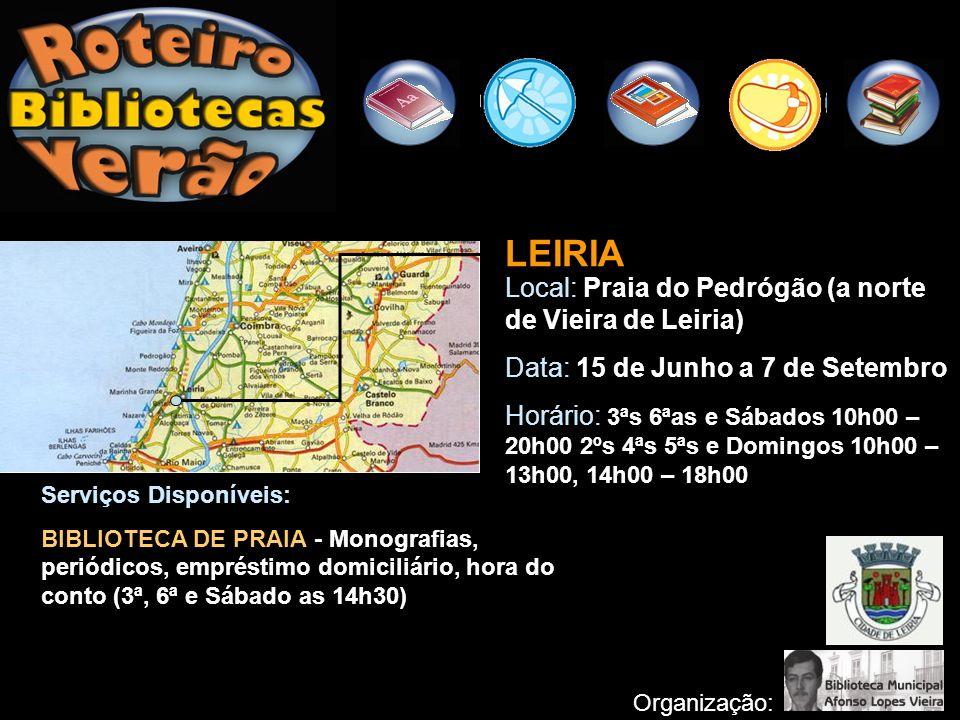 LEIRIA Local: Praia do Pedrógão (a norte de Vieira de Leiria) Data: 15 de Junho a 7 de Setembro Horário: 3ªs 6ªas e Sábados 10h00 – 20h00 2ºs 4ªs 5ªs