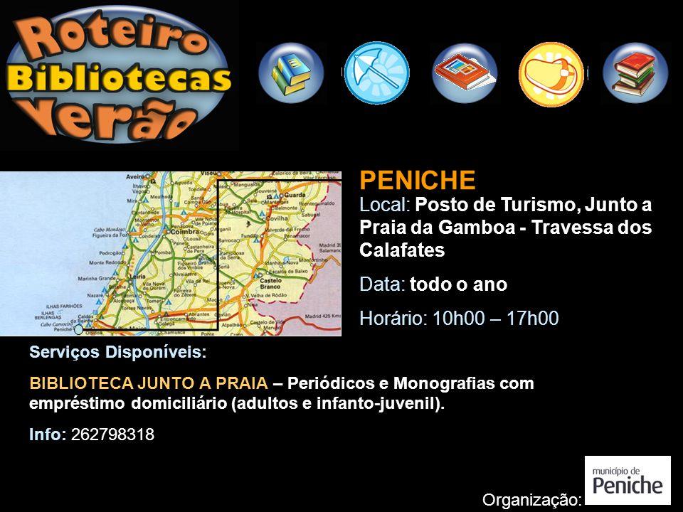 PENICHE Local: Posto de Turismo, Junto a Praia da Gamboa - Travessa dos Calafates Data: todo o ano Horário: 10h00 – 17h00 Organização: Serviços Dispon