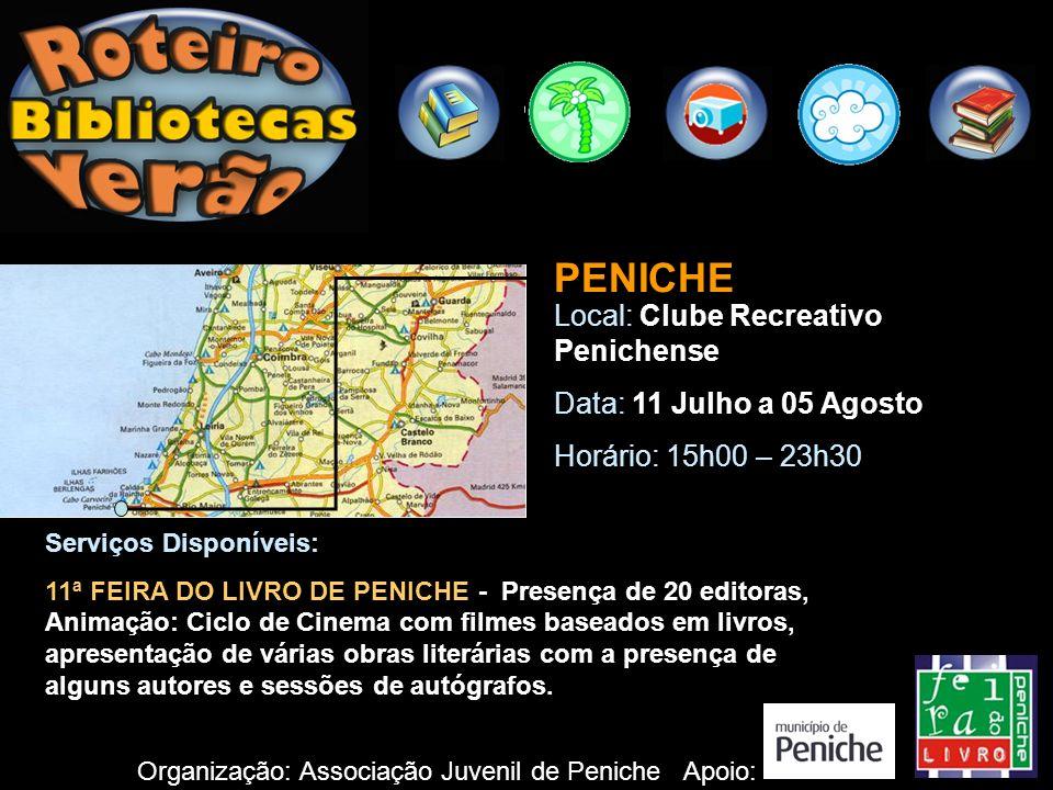 PENICHE Local: Clube Recreativo Penichense Data: 11 Julho a 05 Agosto Horário: 15h00 – 23h30 Organização: Associação Juvenil de Peniche Serviços Dispo