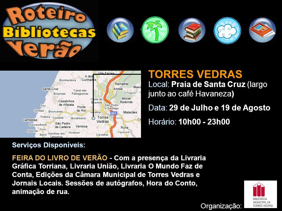 TORRES VEDRAS Local: Praia de Santa Cruz (largo junto ao café Havaneza) Data: 29 de Julho e 19 de Agosto Horário: 10h00 - 23h00 Organização: Serviços
