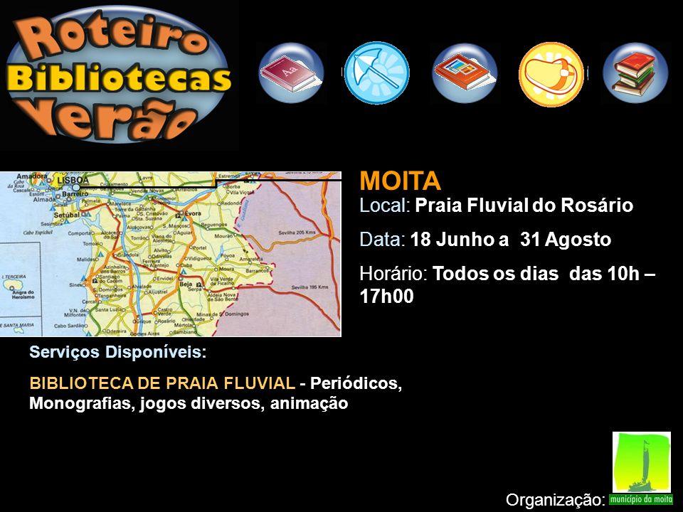 MOITA Local: Praia Fluvial do Rosário Data: 18 Junho a 31 Agosto Horário: Todos os dias das 10h – 17h00 Organização: Serviços Disponíveis: BIBLIOTECA